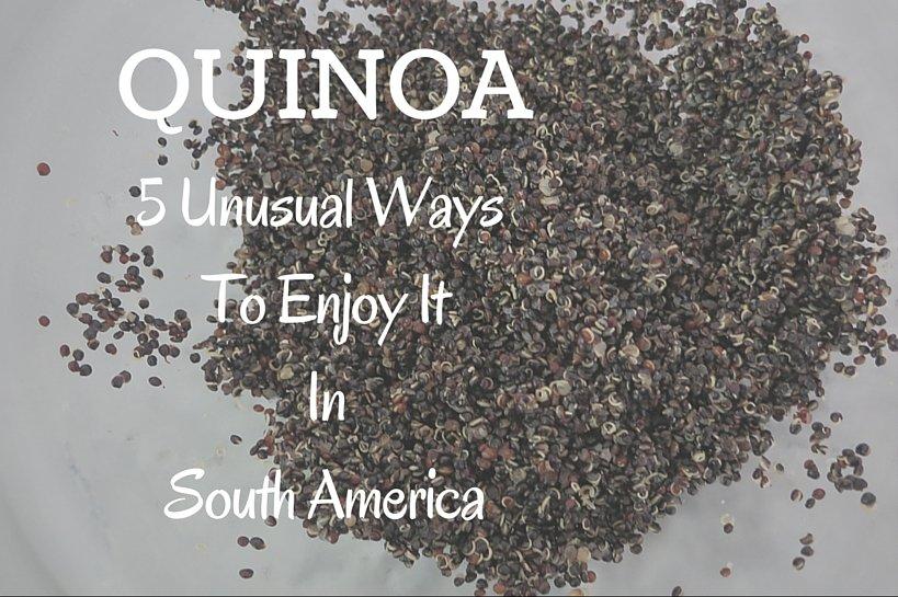 Quinoa 5 unusual ways to enjoy it in South America