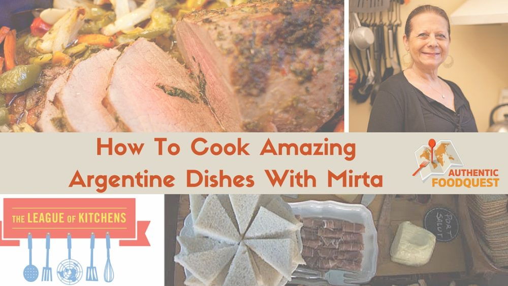 How To Cook Amazing Argentine Dishes With Mirta LOK Authentic Food Quest
